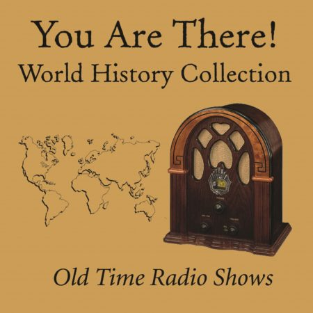 You Are There! Old Time Radio Shows: World History Collection